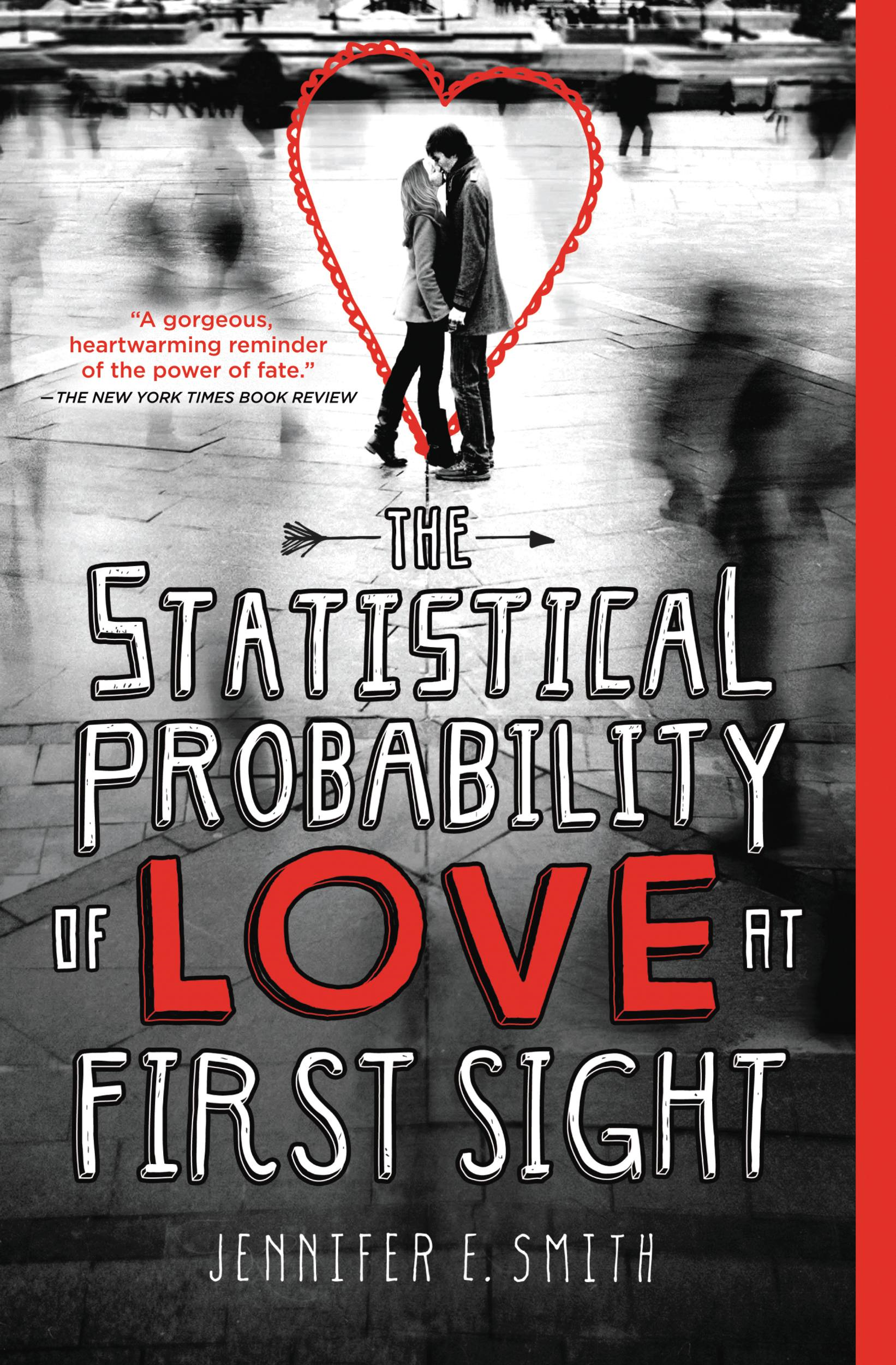 The Statistical Probability of Love at First Sight By: Jennifer E. Smith