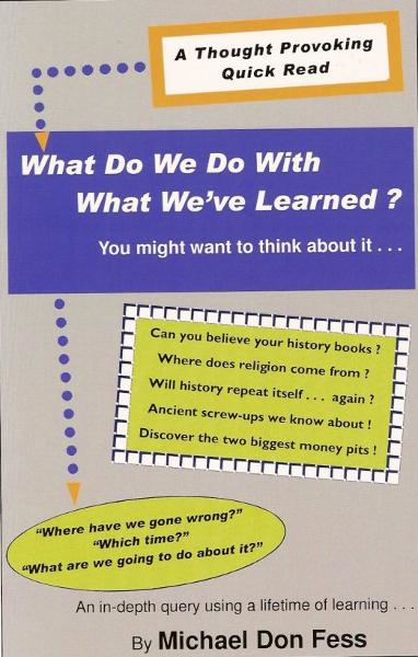 What Do We Do With What We've Learned? By: Michael Don Fess