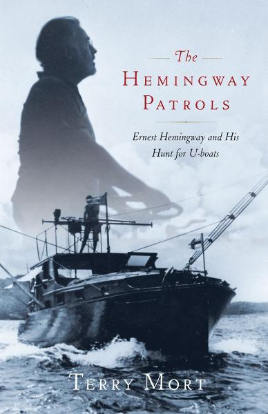 The Hemingway Patrols By: Terry Mort