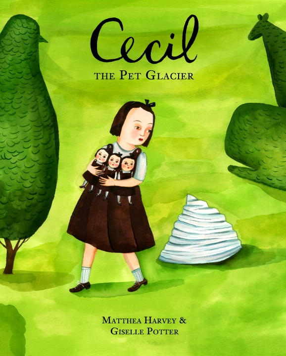 Cecil the Pet Glacier By: Matthea Harvey,Giselle Potter