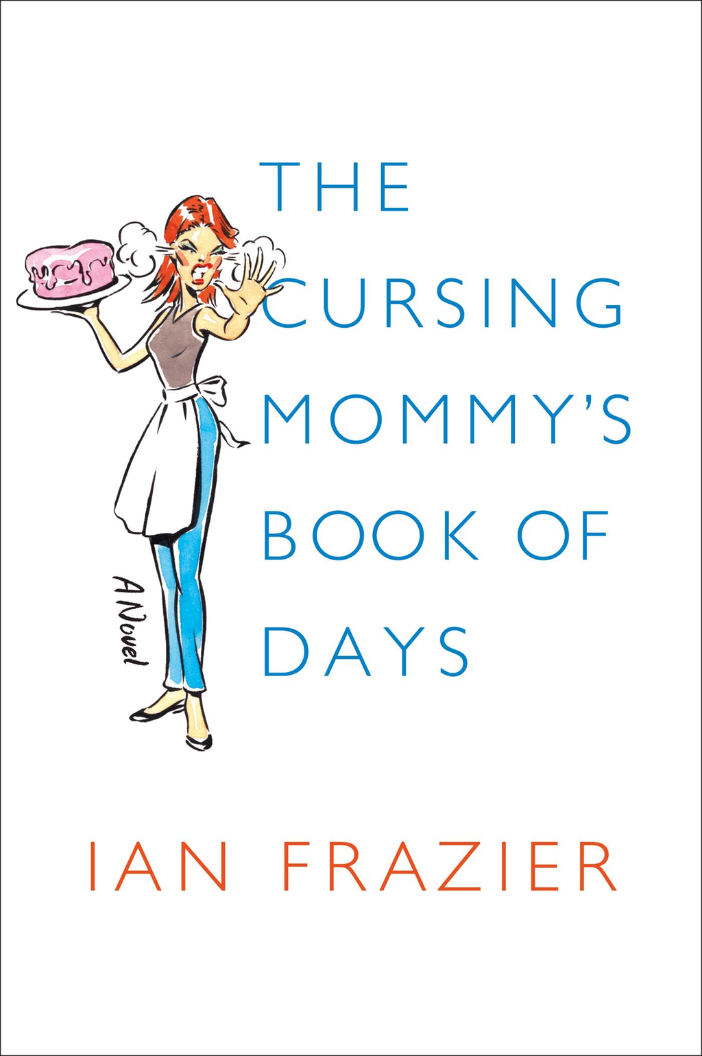 The Cursing Mommy's Book of Days By: Ian Frazier