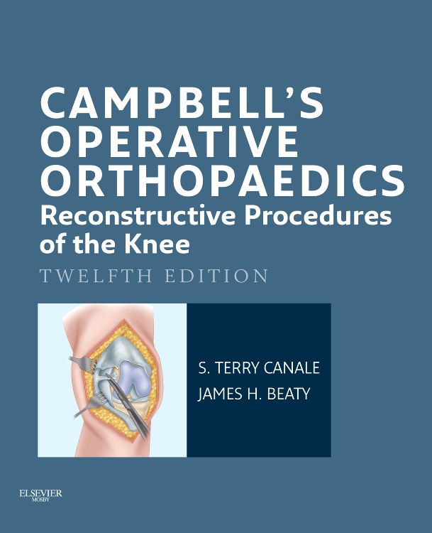 S. Terry Canale  James H. Beaty - Campbell's Operative Orthopaedics: Reconstructive Procedures of the Knee