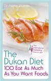 The Dukan Diet 100 Eat As Much As You Want Foods: