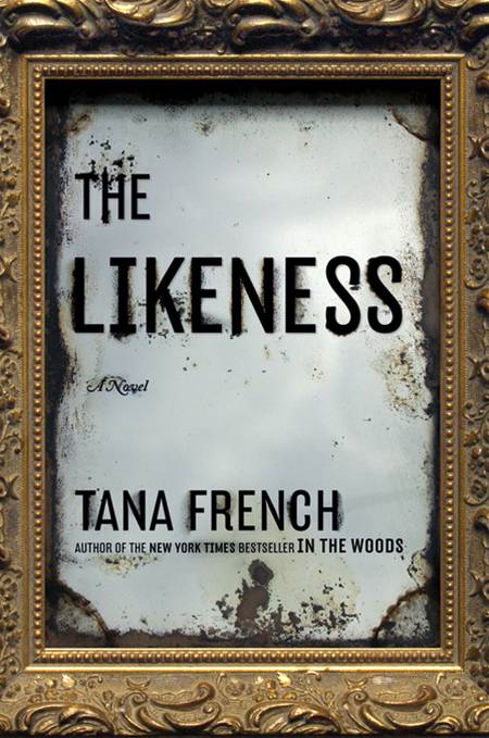 The Likeness: A Novel By: Tana French