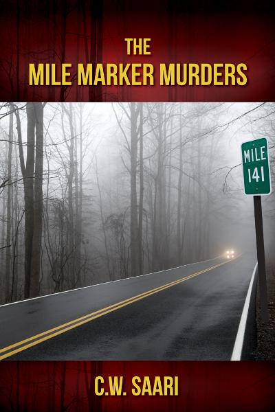 The Mile Marker Murders By: C.W. Saari