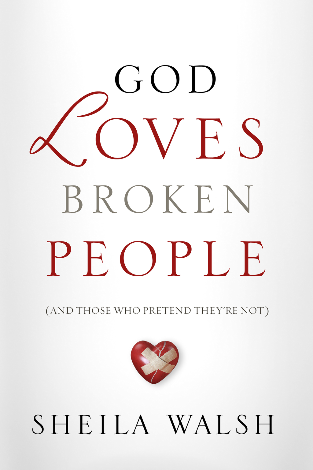 God Loves Broken People By: Sheila Walsh