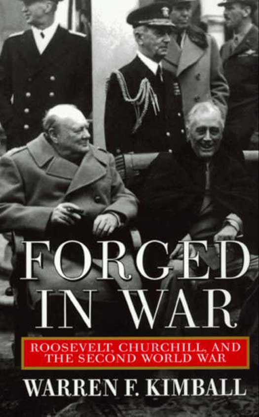 Forged in War: Roosevelt, Churchill, And The Second World War By: Warren F. Kimball