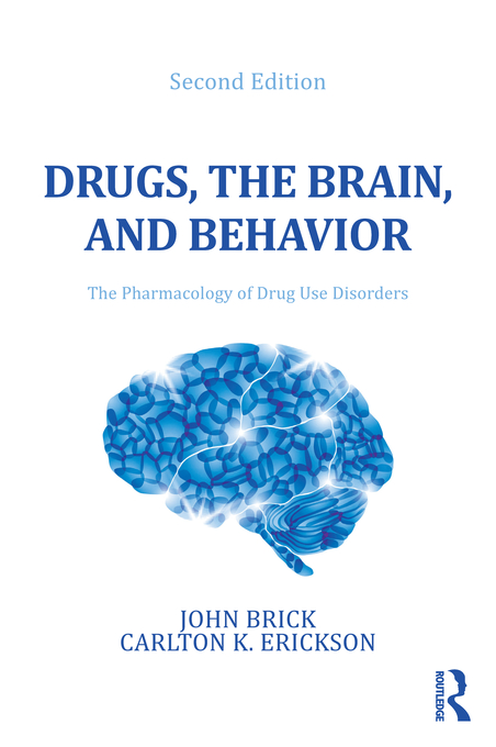 Drugs, the Brain, and Behavior: The Pharmacology of Abuse and Dependence, Second Edition By: Carlton K. Erickson,John Brick