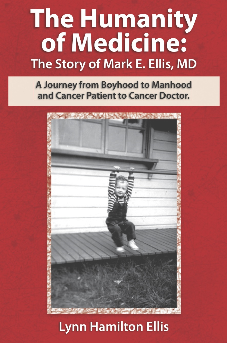 The Humanity of Medicine: The Story of Mark E. Ellis, MD: A Journey from Boyhood to Manhood and Cancer Patient to Cancer Doctor