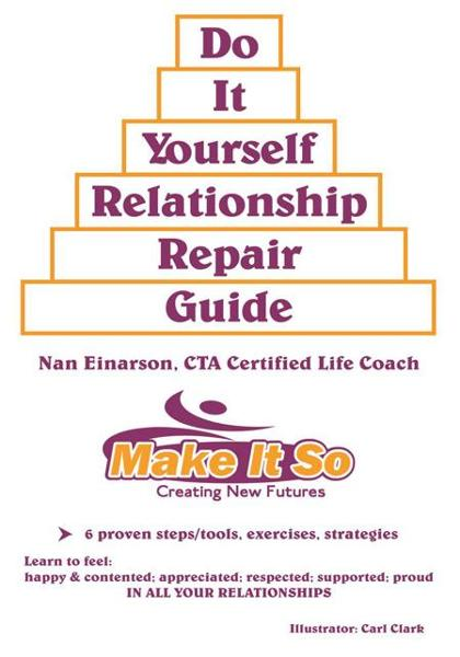 """DO IT YOURSELF RELATIONSHIP REPAIR GUIDE"" By: NAN EINARSON, CTA Certified Life Coach"