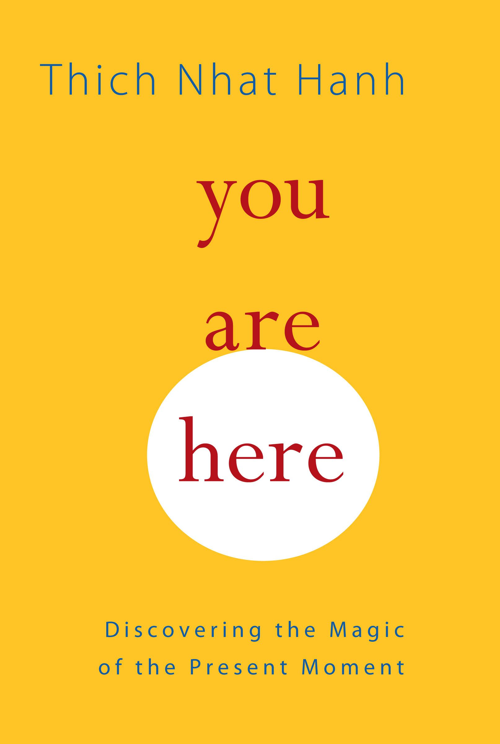 You Are Here By: Thich Nhat Hanh