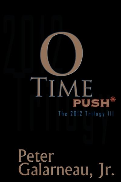 0-Time: PUSH*, The 2012 Trilogy III By: Peter Galarneau Jr.