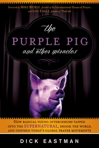 The Purple Pig and Other Miracles By: Dick Eastman