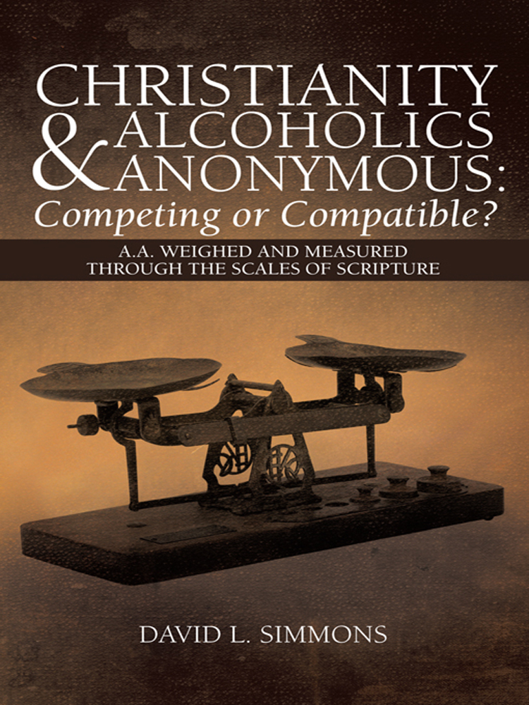 Christianity and Alcoholics Anonymous: Competing or Compatible? By: David L. Simmons