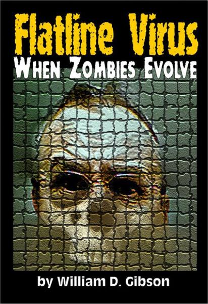 Flatline Virus: When Zombies Evolved By: William D. Gibson