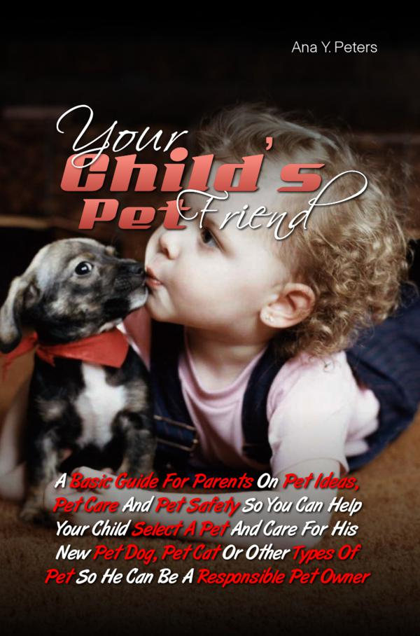 Your Child's Pet Friend By: Ana Y. Peters