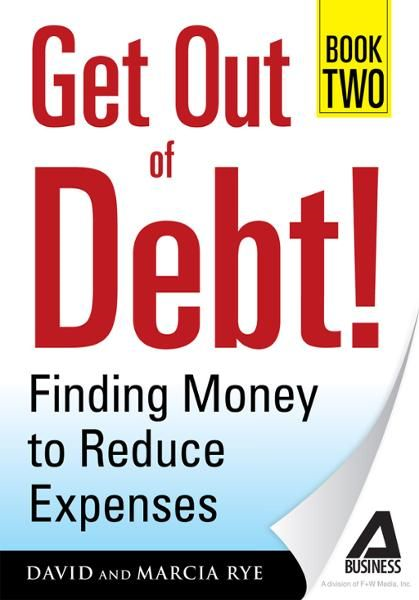 Get Out of Debt! Book Two: Finding Money to Reduce Expenses By: David Rye,Marcia Rye