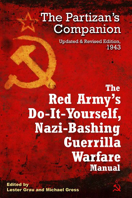 Red Army's Do it Yourself Nazi Bashing Guerrila Warfare Manual:  The Partizan's Handbook, Updated and Revised Edition 1943 By: Lester Grau,  Michael Gress