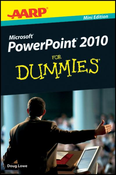 AARP PowerPoint 2010 For Dummies By: Doug Lowe