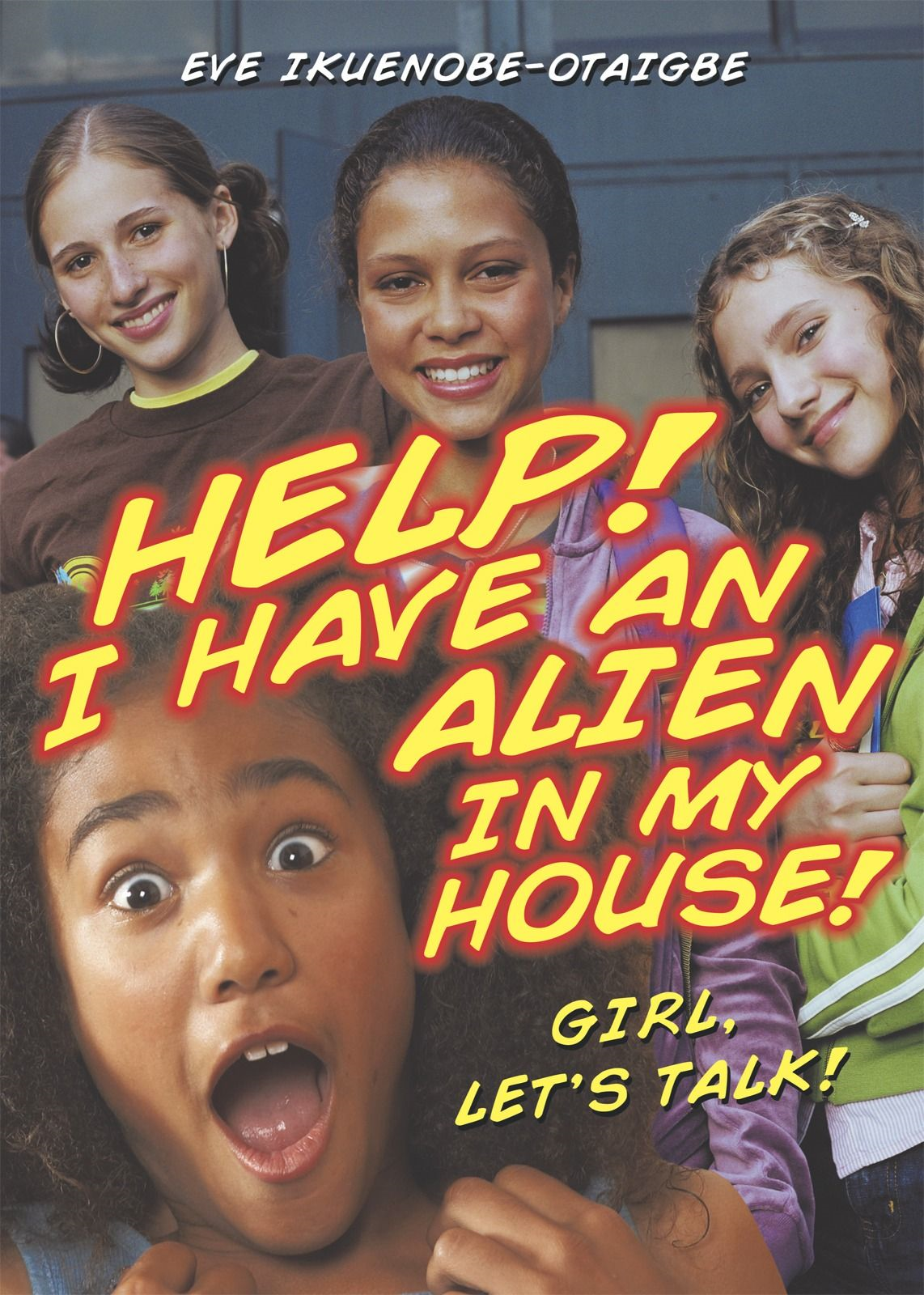 Help! I Have An Alien In My House! By: Eve Ikuenobe-Otaigbe