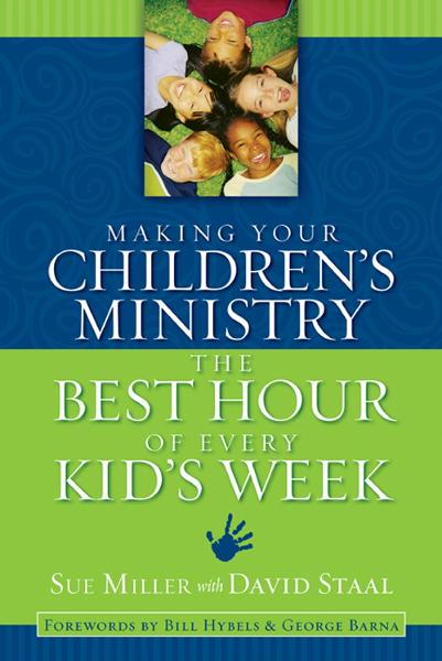 Making Your Children's Ministry the Best Hour of Every Kid's Week By: David   Staal