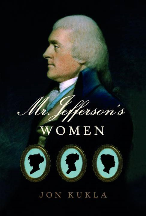 Mr. Jefferson's Women By: Jon Kukla