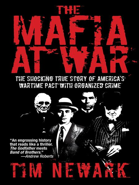 The Mafia at War: The Shocking True Story of America's Wartime Pact with Organized Crime