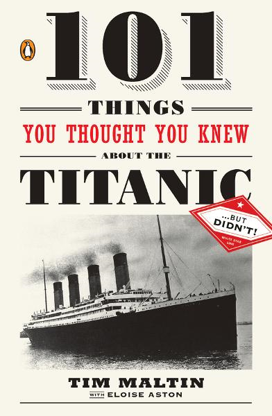 101 Things You Thought You Knew About the Titanic . . . butDidn't! By: Eloise Aston,Tim Maltin