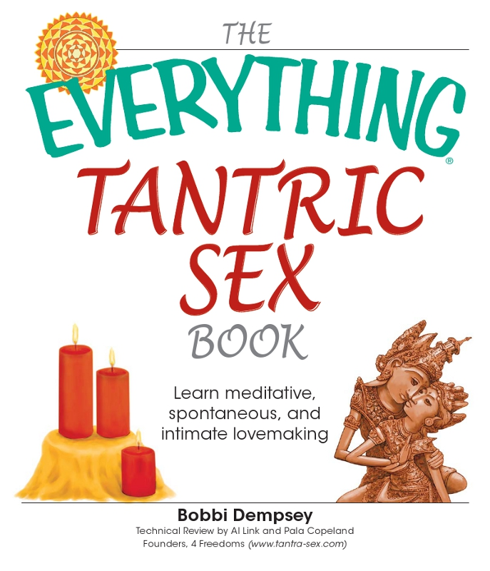 The Everything Tantric Sex Book: Learn Meditative, Spontaneous and Intimate Lovemaking By: Bobbie Dempsey