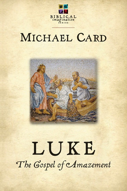 Luke: The Gospel of Amazement By: Michael Card