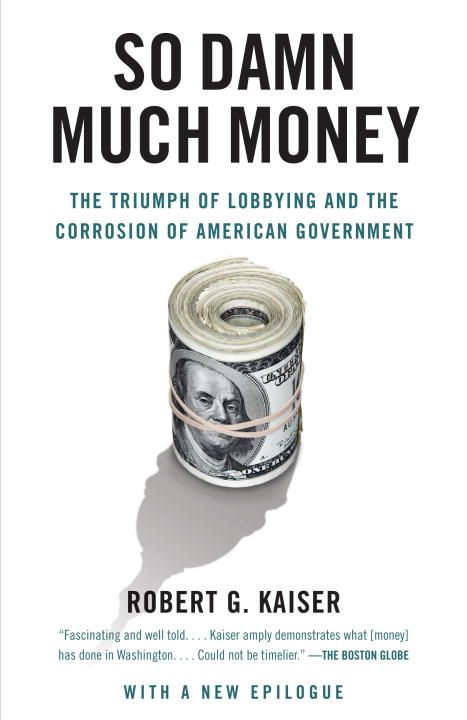 So Damn Much Money By: Robert G. Kaiser