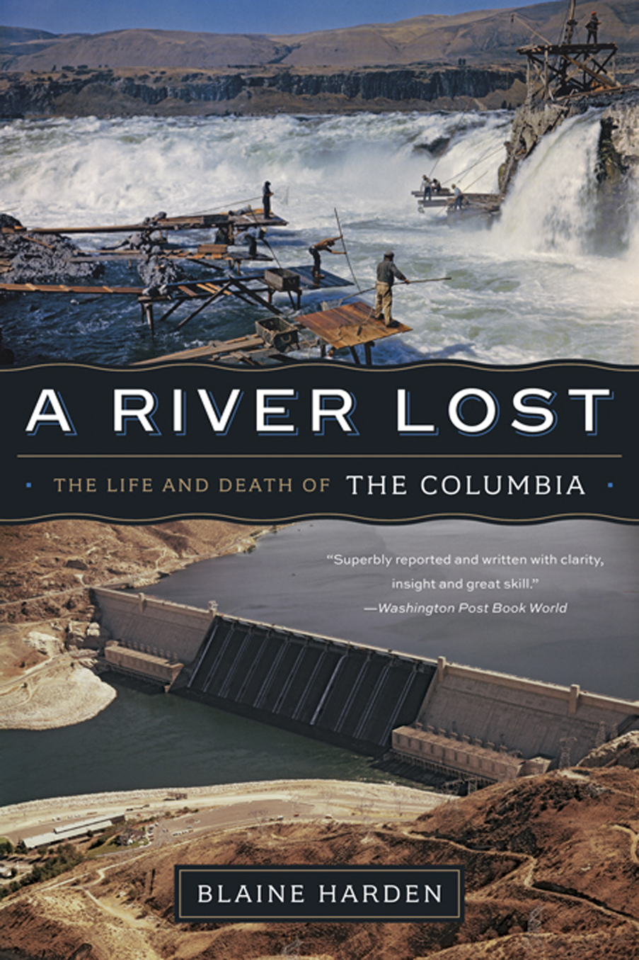 A River Lost: The Life and Death of the Columbia (Revised and Updated) By: Blaine Harden