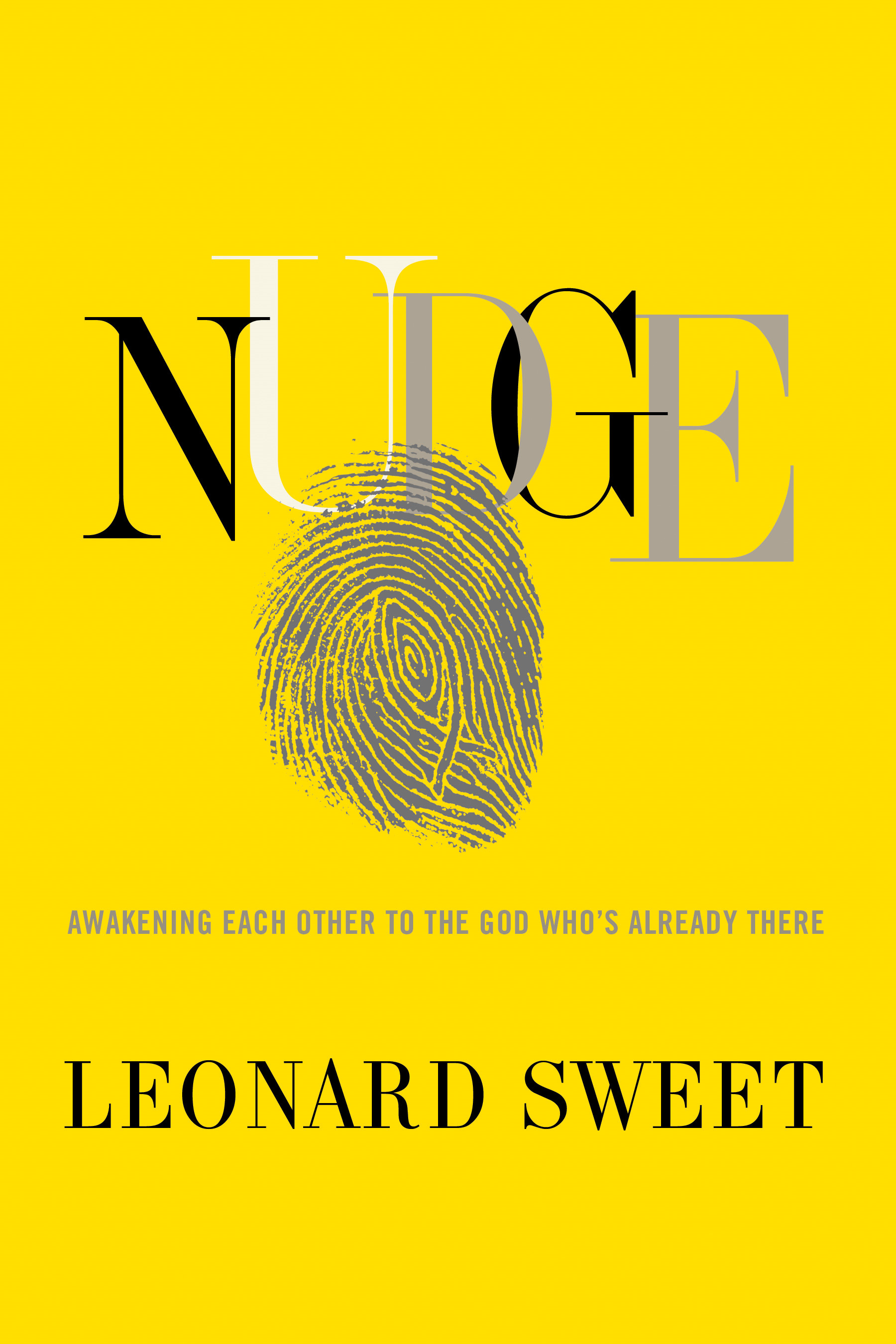 Nudge: Awakening Each Other to the God Who's Already There By: Leonard Sweet, Ph.D