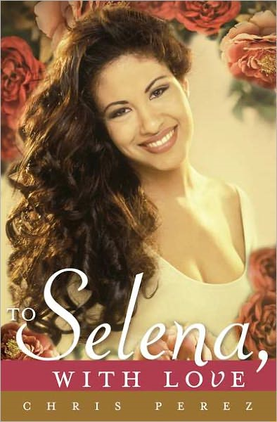 To Selena, with Love By: Chris Perez