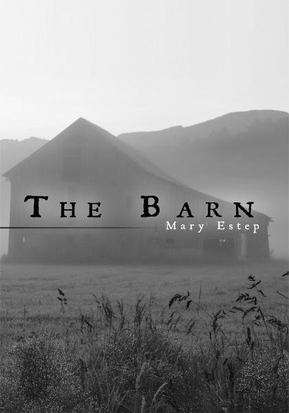 The Barn By: Mary Estep