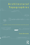 Architectural Topographies: A Graphic Lexicon Of How Buildings Touch The Ground