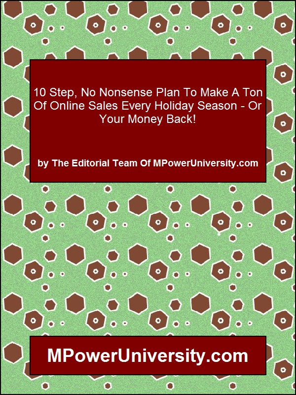 10 Step, No Nonsense Plan To Make A Ton Of Online Sales Every Holiday Season - Or Your Money Back!