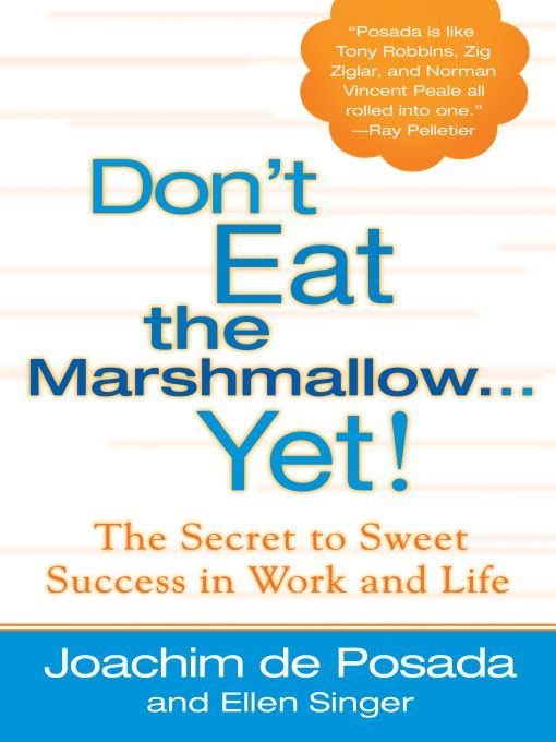 Don't Eat The Marshmallow Yet! By: Ellen Singer,Joachim de Posada
