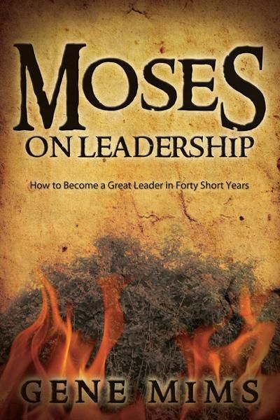 Moses on Leadership By: Dr. Gene Mims