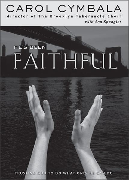 He's Been Faithful By: Carol   Cymbala