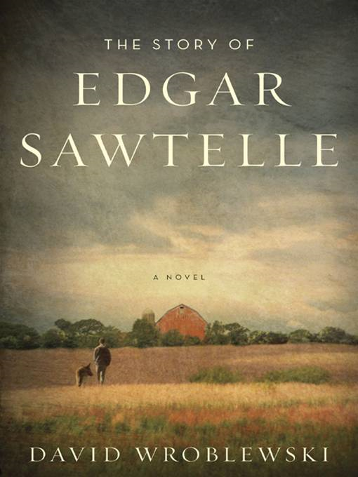 The Story of Edgar Sawtelle By: David Wroblewski