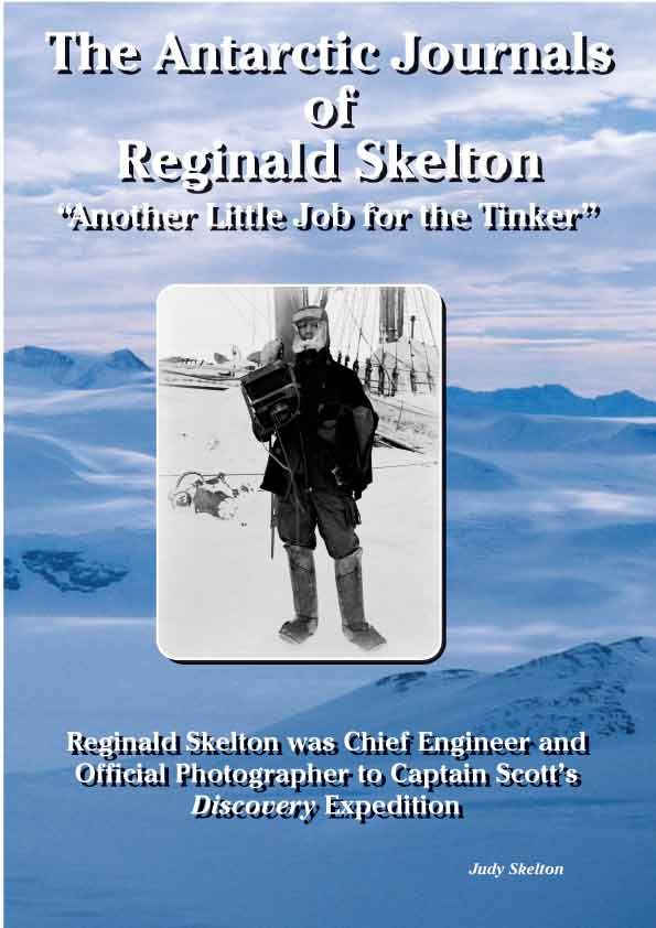The Antarctic Journals of Reginald Skelton: The Photographic Record of Captains Scott's First Antarctic Expedition By: Judy  Skelton