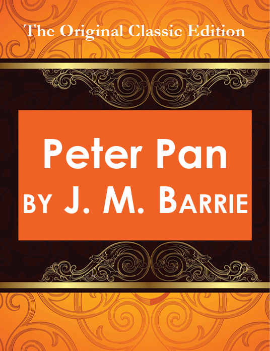 Peter Pan, by J. M. Barrie - The Original Classic Edition By: J.M Barrie