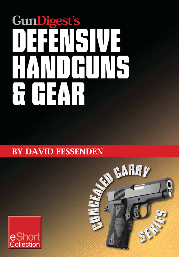 Gun Digest's Defensive Handguns & Gear Collection eShort: Get insights and advice on self defense handguns, ammo and gear plus defensive gun training.