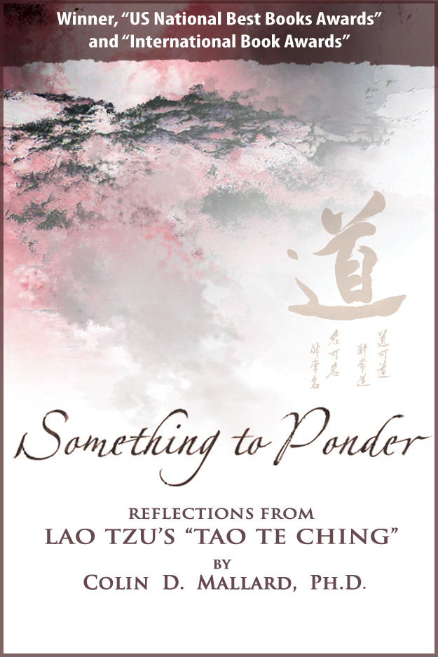 Something to Ponder, reflections from Lao Tzu's Tao Te Ching By: Colin Mallard