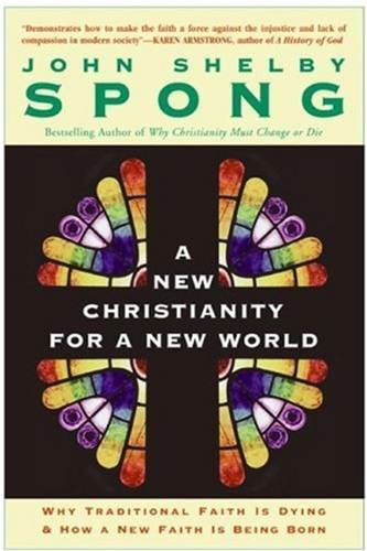 A New Christianity for a New World By: John Shelby Spong