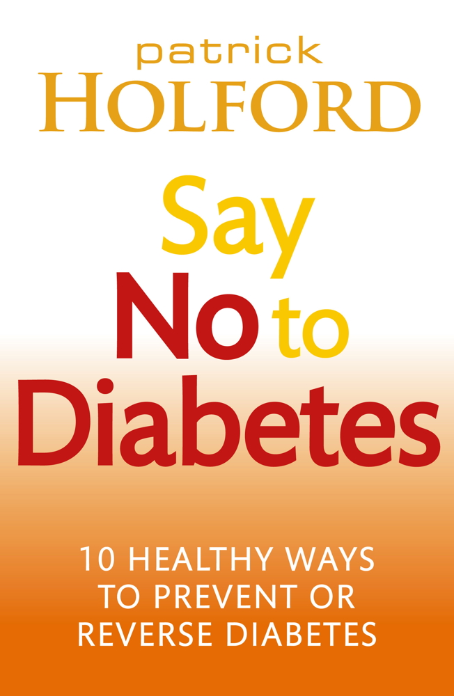 Say No To Diabetes 10 Secrets to Preventing and Reversing Diabetes