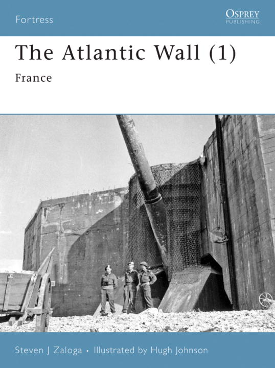 The Atlantic Wall (1) By: Steven Zaloga,Hugh Johnson