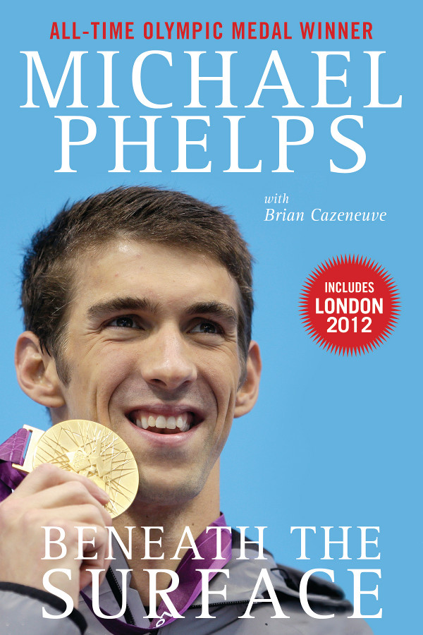 Beneath the Surface: My Story By: Michael Phelps, Brian Cazeneuve