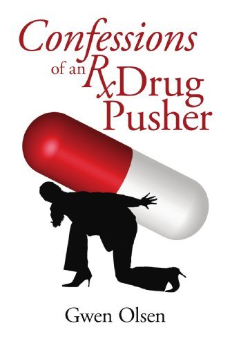 Confessions of an Rx Drug Pusher By: Gwen Olsen